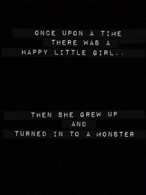 Little girl I used to be has turned into a monster right in front of me