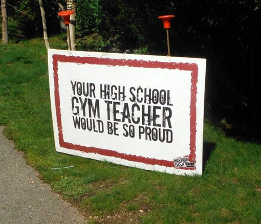 25 Funniest Running Signs At A Race: #4. Your highschool gym teacher would be so proud.