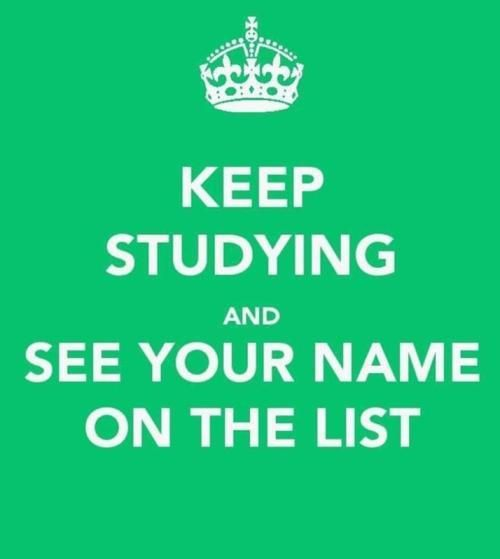 Keep studying, see your name on the list.