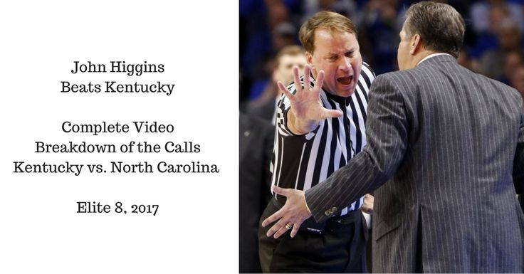 "Detailed Video Of All John Higgins Calls Against Kentucky – VIDEO John Higgins Beats Kentucky From a Sporting News article released about the game: ""There were some curiosities, though, particularly with the first-half officiating. On three occasions, official John Higgins observed action and did not blow his whistle to call a foul on Kentucky until the outcome of the play turned in UK's favor."""