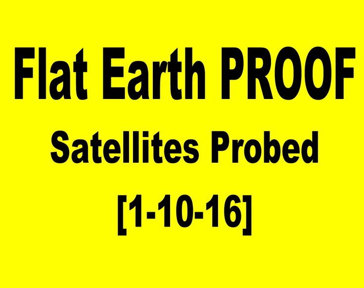 Flat Earth Proof 1 10 16 Satellites Probed Building Materials