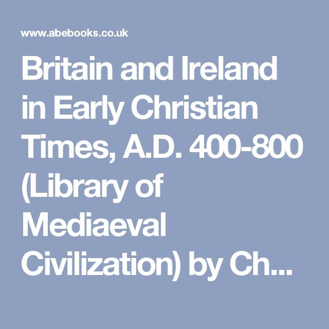 Britain and Ireland in Early Christian Times, A.D. 400-800 (Library of Mediaeval Civilization) by Charles Thomas: Thames & Hudson Ltd 9780500560020 Hardcover - AwesomeBooks