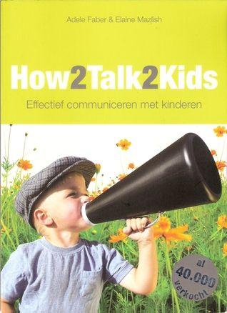 How2Talk2Kids. Effectief communiceren met kinderen