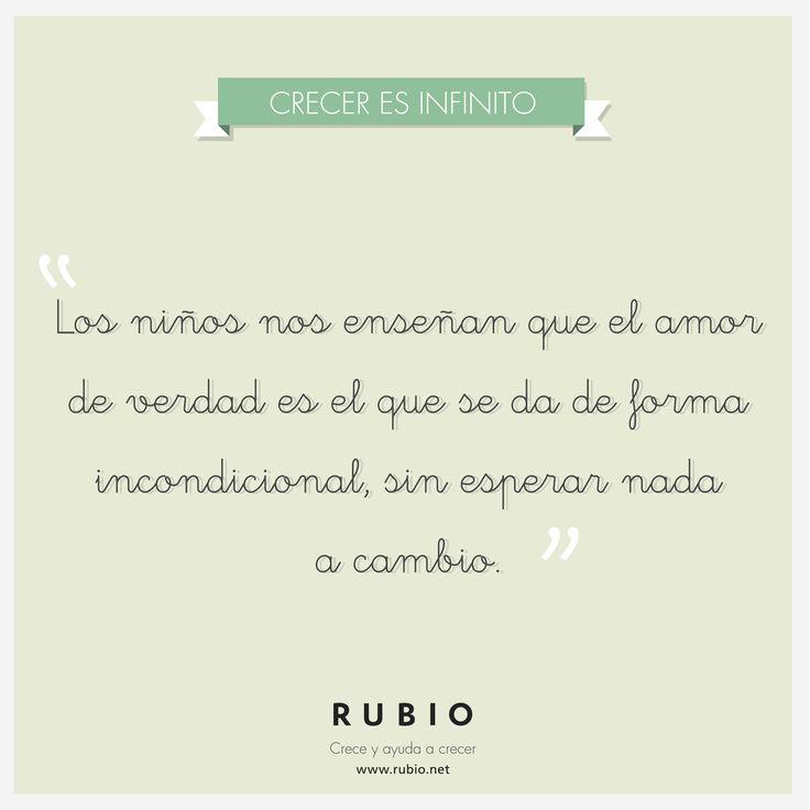 Los niños nos enseñan que el amor de verdad es el que se da de forma incondicional, sin esperar nada a cambio. www.rubio.net