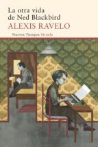 La otra vida de ned blackbird - Alexis Ravelo