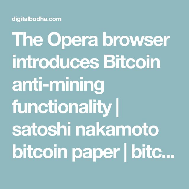 The Opera browser introduces Bitcoin anti-mining functionality | satoshi nakamoto bitcoin paper | bitcoin white paper explained | bitcoin step by step pdf download