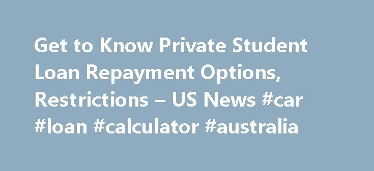 Get to Know Private Student Loan Repayment Options, Restrictions – US News #car #loan #calculator #australia http://loans.remmont.com/get-to-know-private-student-loan-repayment-options-restrictions-us-news-car-loan-calculator-australia/  #private student loans # Get to Know Private Student Loan Repayment Options, Restrictions Borrowers struggling with these loans have fewer options compared with federal loans. Back in May, Sen. Elizabeth Warren, D-Mass. introduced the Bank on Students…