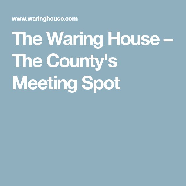 The Waring House – The County's Meeting Spot