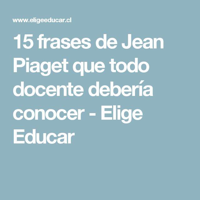 15 frases de Jean Piaget que todo docente debería conocer - Elige Educar