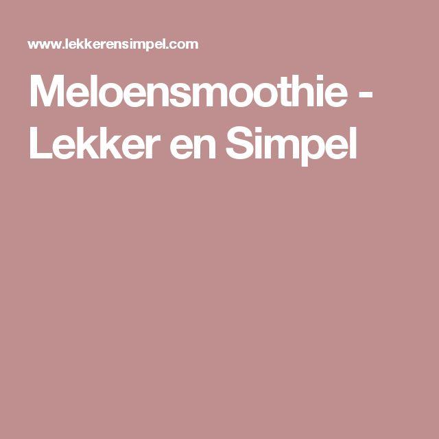 Meloensmoothie - Lekker en Simpel