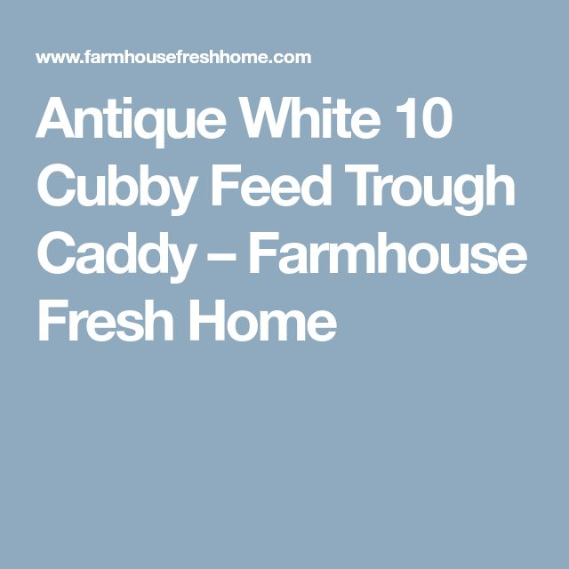 Antique White 10 Cubby Feed Trough Caddy – Farmhouse Fresh Home