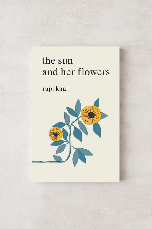 the sun and her flowers By Rupi Kaur in 2020   Poetry book cover, Rupi  kaur, Book design