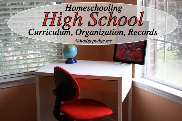 Homeschooling High School Curriculum Choices and Organization at www.hodgepodge.me