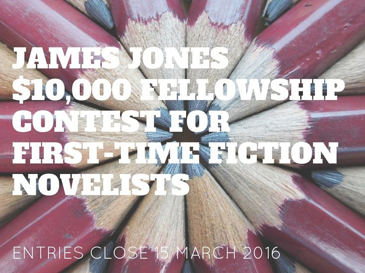 The James Jones Fellowship Contest awards $10,000 to an American writer with a first fiction novel in progress in 2016.