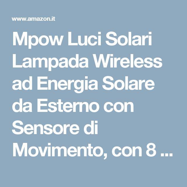 Mpow Luci Solari Lampada Wireless ad Energia Solare da Esterno con Sensore di Movimento, con 8 Lampadine LED, per Parete / Giardino / Cortile / Scale / Muro, con Funzione di Dusk to Dawn Dark Sensing Auto On / Off: Amazon.it: Casa e cucina
