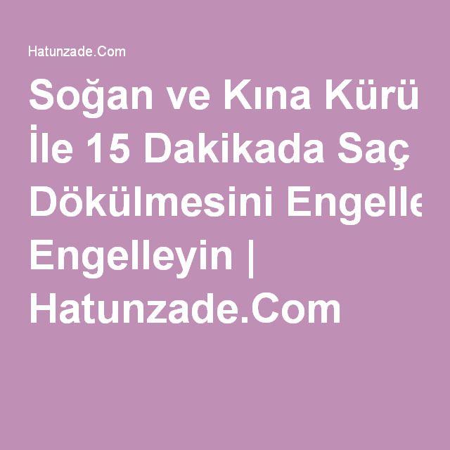 Soğan ve Kına Kürü İle 15 Dakikada Saç Dökülmesini Engelleyin | Hatunzade.Com
