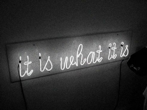 what it is....it is.Yep, Neon Signs, Truths, Life Mottos, So True, Things, Favorite Quotes, Living, Time Favorite