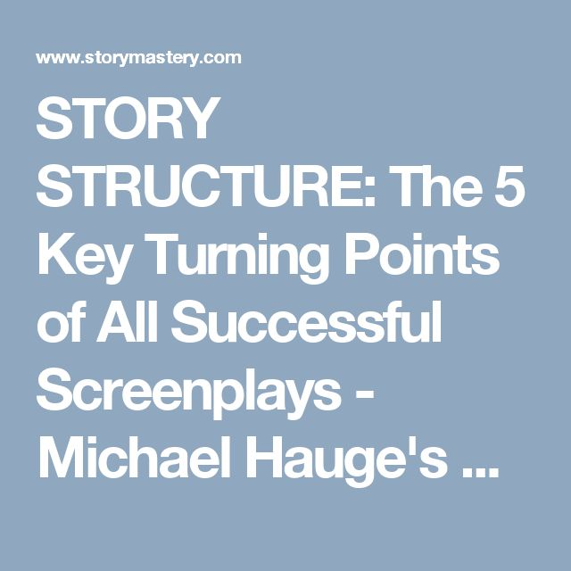 STORY STRUCTURE: The 5 Key Turning Points of All Successful Screenplays - Michael Hauge's Story Mastery