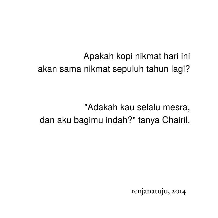 Inspired by Chairil Anwar.
