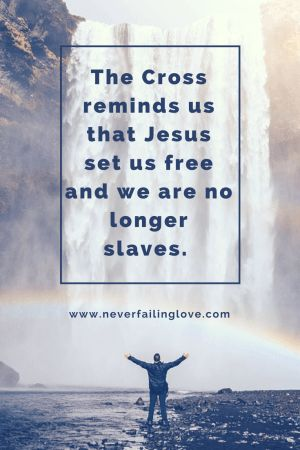 We are no longer slaves. Jesus set us free. Never Failing Love.