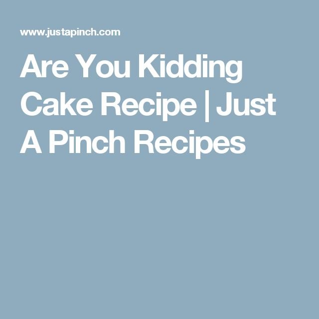Are You Kidding Cake Recipe | Just A Pinch Recipes