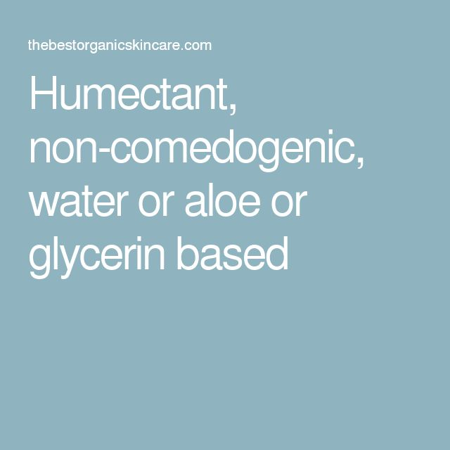 Humectant, non-comedogenic, water or aloe or glycerin based