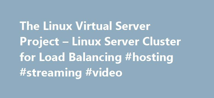 The Linux Virtual Server Project – Linux Server Cluster for Load Balancing #hosting #streaming #video http://vds.nef2.com/the-linux-virtual-server-project-linux-server-cluster-for-load-balancing-hosting-streaming-video/  #linux virtual server hosting # The Linux Virtual Server is a highly scalable and highly available server built on a cluster of real servers, with the load balancer running on the Linux operating system. The architecture of the server cluster is fully transparent to end…