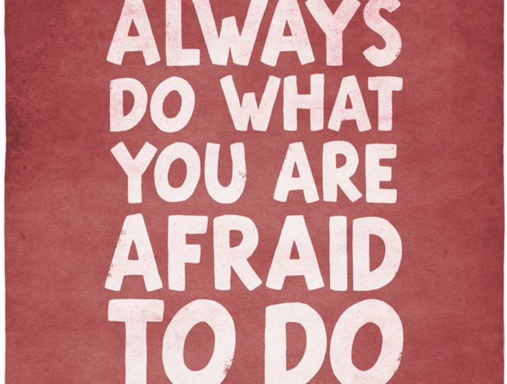 """""""Always do what you are afraid to do."""""""