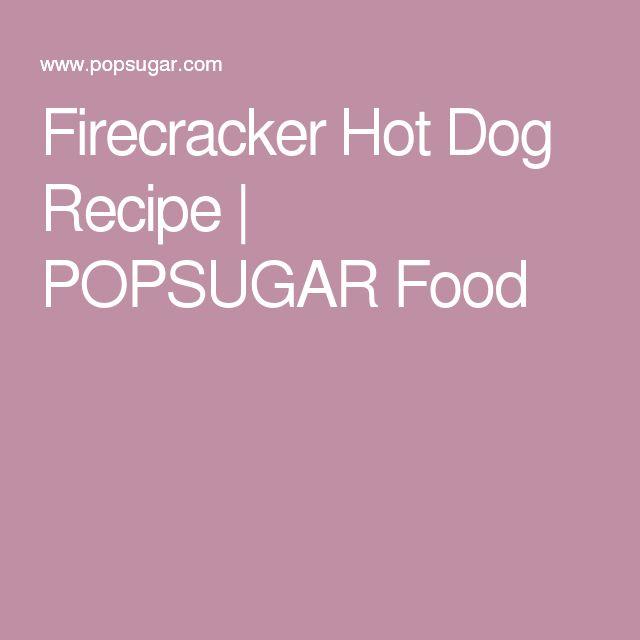 Firecracker Hot Dog Recipe | POPSUGAR Food