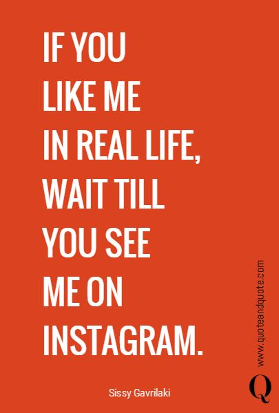"""""""IF YOU LIKE ME IN REAL LIFE, WAIT TILL YOU SEE  ME ON INSTAGRAM"""".  https://www.quoteandquote.com/quote/?id=1245  #quote, #instagram, #filters, #reallife, #humor, #tech, #technology, #social media, #social, #insta, #quotation, #quoteandquote"""
