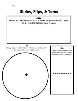 This worksheet was created for first graders to use when practicing flips, slides, and turns.  Pattern blocks are needed to complete this activity....
