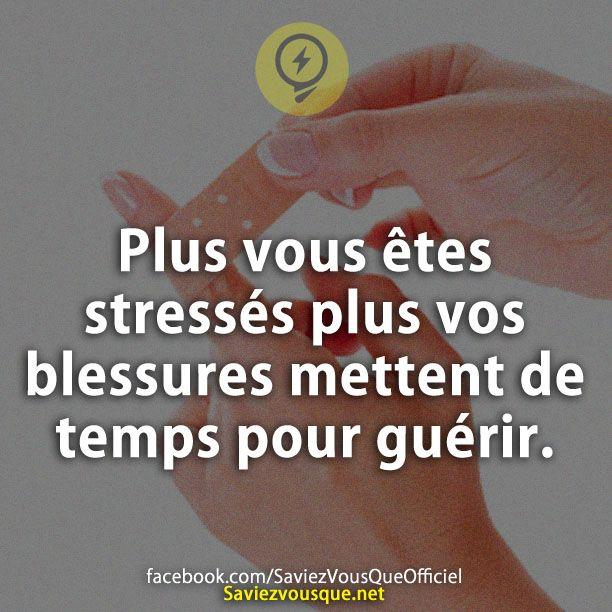 Plus vous êtes stressés plus vos blessures mettent de temps pour guérir.   Saviez Vous Que?