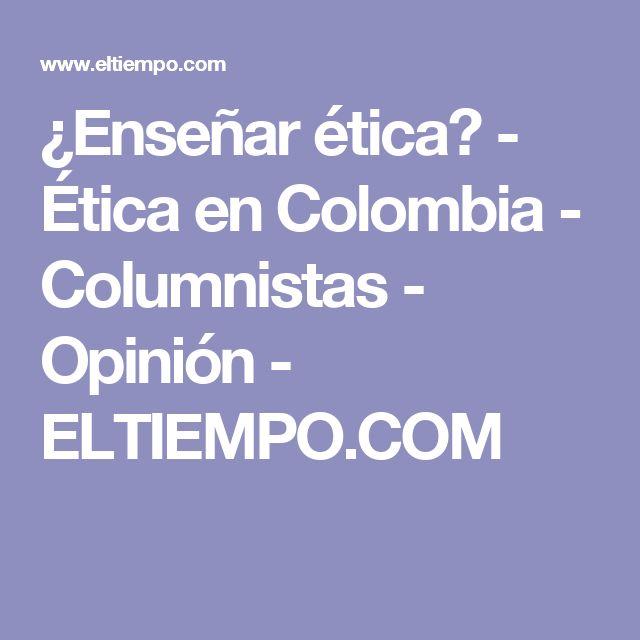 ¿Enseñar ética? - Ética en Colombia - Columnistas - Opinión - ELTIEMPO.COM