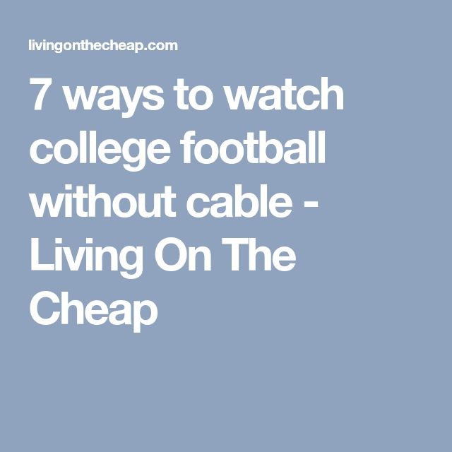 7 ways to watch college football without cable - Living On The Cheap