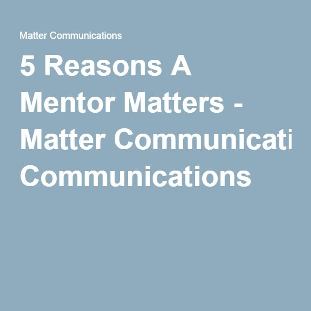 5 Reasons A Mentor Matters - Matter Communications