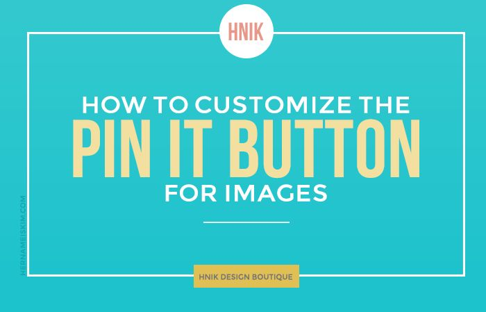 How To Customize The Pin It Button for Pinterest Pin It Button For Images | http://blog.hernameiskim.com/how-to-customize-the-pin-it-button-for-pinterest-pin-it-button-for-images/