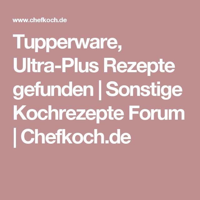 Tupperware, Ultra-Plus Rezepte gefunden | Sonstige Kochrezepte Forum | Chefkoch.de