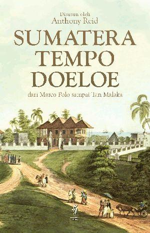 Anthony Reid: Sumatera Tempo Doeloe dari Marcopolo sampai Tan Malaka   Komunitas Bambu (WL).