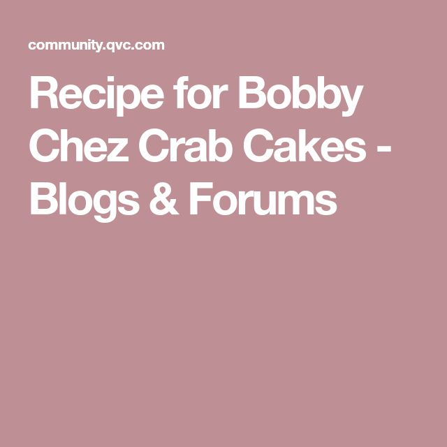 Recipe for Bobby Chez Crab Cakes - Blogs & Forums