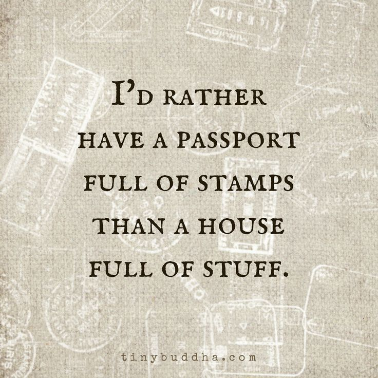 I'd rather.... A passport full of stamps vs a house full of stuff.
