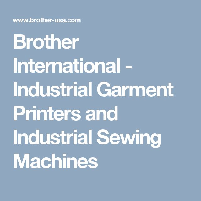 Brother International - Industrial Garment Printers and Industrial Sewing Machines