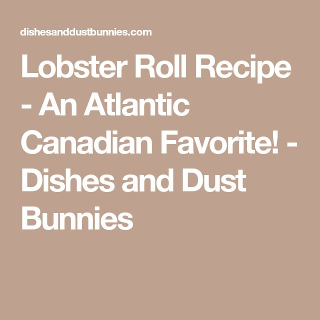 Lobster Roll Recipe - An Atlantic Canadian Favorite! - Dishes and Dust Bunnies