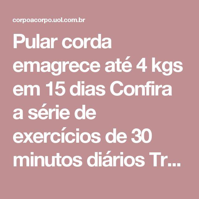 Pular corda emagrece até 4 kgs em 15 dias Confira a série de exercícios de 30 minutos diários Treino aeróbico