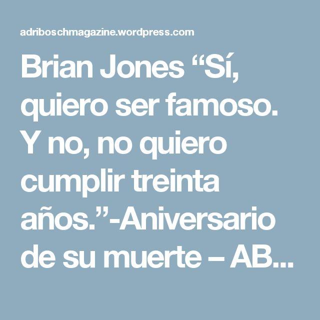 """Brian Jones """"Sí, quiero ser famoso. Y no, no quiero cumplir treinta años.""""-Aniversario de su muerte – AB Magazine"""