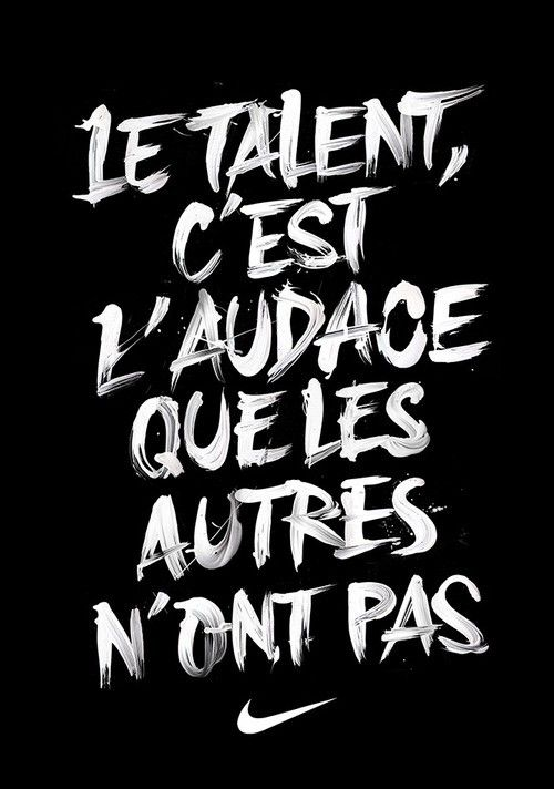 """""""Talent is the audacity that others do not have."""""""