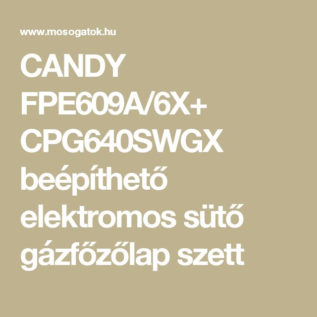 CANDY FPE609A/6X+ CPG640SWGX beépíthető elektromos sütő gázfőzőlap szett