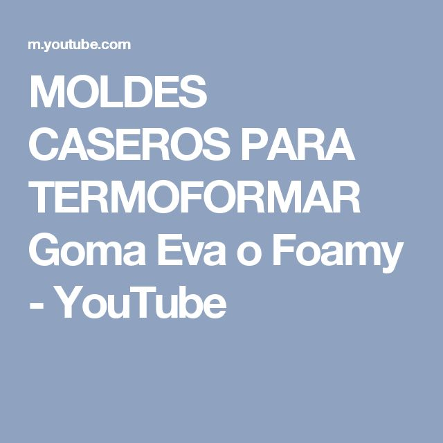 MOLDES CASEROS PARA TERMOFORMAR Goma Eva o Foamy - YouTube