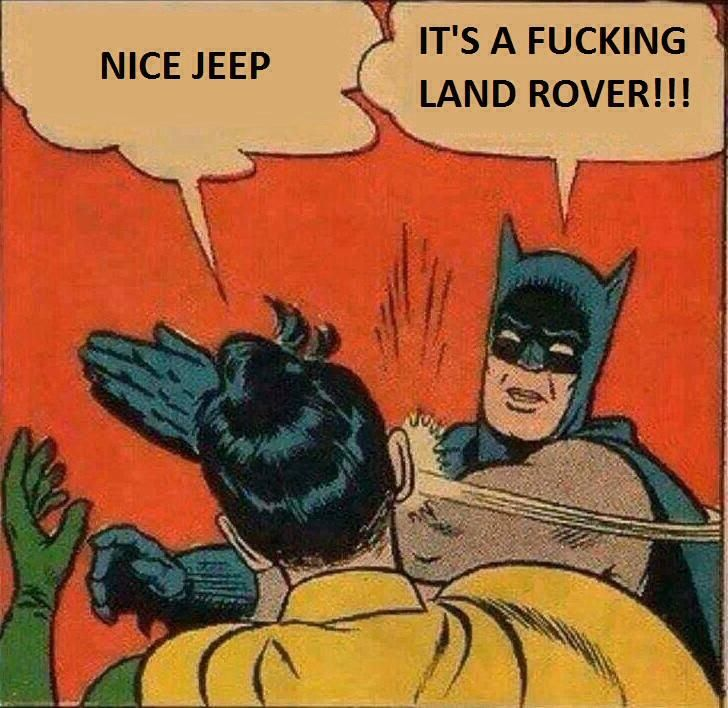 :) Nice Jeep. It's a fucking Land Rover!!!