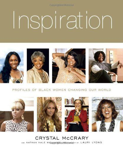 Inspiration: Profiles of Black Women Changing Our World by Crystal McCrary, http://www.amazon.com/dp/1584799595/ref=cm_sw_r_pi_dp_35pGpb02CP8DT