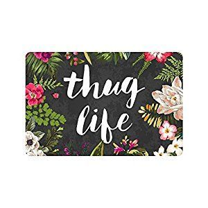 "OK I KNOW IT'S A STRETCH BUT SERIOUSLY I'M GONNA USE IT FOR MY ROOM IF WE DON'T USE THIS. Amazon.com : Thug Life Flowers Doormat Entrance Mat Floor Mat Rug Indoor/Outdoor/Front Door/Bathroom Mats Rubber Non Slip (23.6""x15.7"", L x W) : Patio, Lawn & Garden"